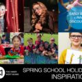 Spring School Holiday Guide